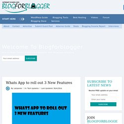 Whats App to roll out 3 New Features - Blogforblogger