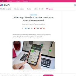 WhatsApp : bientôt accessible sur PC sans smartphone connecté