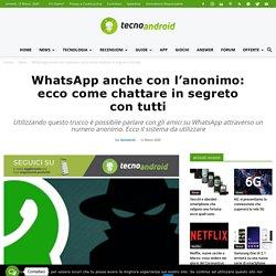 WhatsApp anche con l'anonimo: ecco come chattare in segreto con tutti