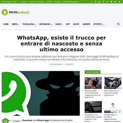 WhatsApp, esiste il trucco per entrare di nascosto e senza ultimo accesso