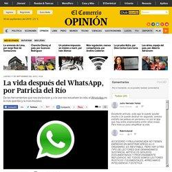 La vida después del WhatsApp, por Patricia del Río