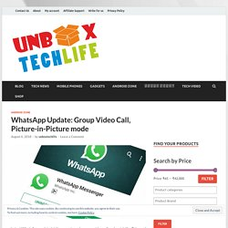 WhatsApp Update: Group Video Call, Picture-in-Picture mode - Unbox TechLife