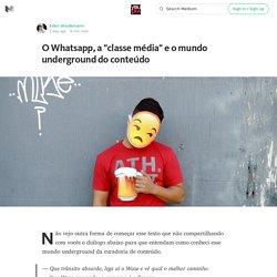 """O Whatsapp, a """"classe média"""" e o mundo underground do conteúdo — youPIX"""