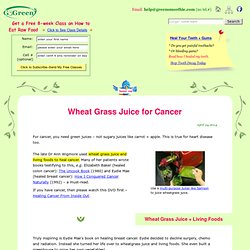 How to Use Wheatgrass Juice Therapy to Treat Cancer