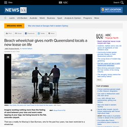 Beach wheelchair gives north Queensland locals a new lease on life