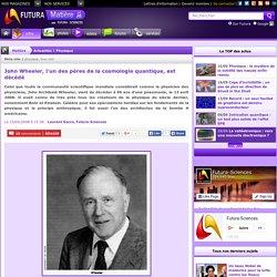 John Wheeler, l'un des pères de la cosmologie quantique, est décédé