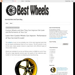 Best Wheels: Custom Wheels and How They Can Improve the Look and Performance of Your Car