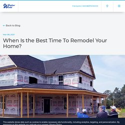 When Is the Best Time To Remodel Your Home?
