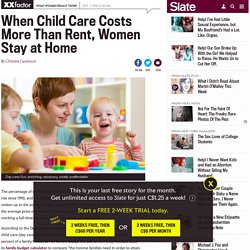 When Child Care Costs More Than Rent, Women Stay at Home