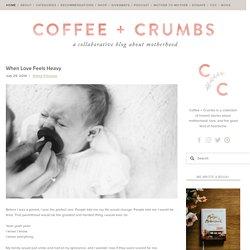 When Love Feels Heavy — Coffee + Crumbs