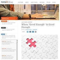 "When ""Good Enough"" Is Good Enough"