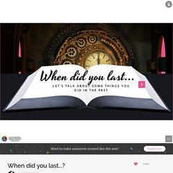When did you last...? by Katarzyna J on Genially