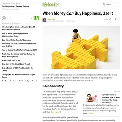 When Money Can Buy Happiness, Use It