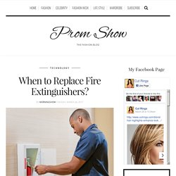When to Replace Fire Extinguishers? - Prom Show