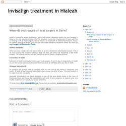 Invisalign treatment in Hialeah: When do you require an oral surgery in Davie?