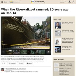 When the Riverwalk got rammed: 20 years ago on Dec. 14