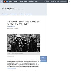 When Old School Was New: Nas It Aint Hard To Tell : The Record : NPR
