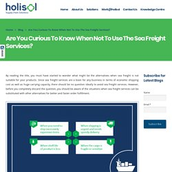 When you Should Not Opt for Sea Freight Services