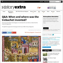 Q&A: When and where was the trebuchet invented?