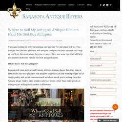 Where to Sell My Antique? Antique Dealers Near Me that Buy Antiques