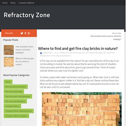 Where to find and get fire clay bricks in nature?