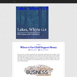 Where to Use Child Support Money ~ Lakes, Whyte LLP