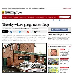 The city where gangs never sleep - Manchester Evening News - Com