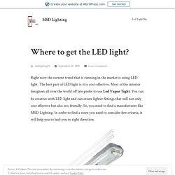 Where to get the LED light? – MSD Lighting