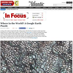 Where in the World? A Google Earth Puzzle - In Focus