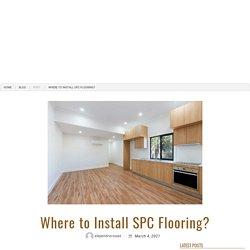 Where to Install SPC Flooring?