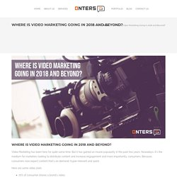 Where is Video Marketing Going in 2018 and Beyond?