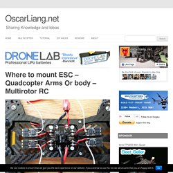 Where to mount ESC - Quadcopter Arms Or body - Multirotor RC