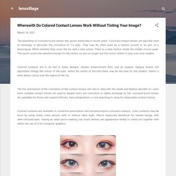 Wherewith Do Colored Contact Lenses Work Without Tinting Your Image?
