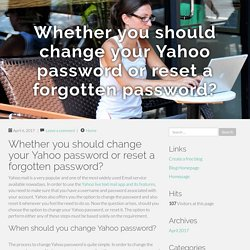 Whether you should change your Yahoo password or reset a forgotten password?