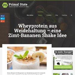 Wheyprotein aus Weidehaltung - eine Zimt-Bananen Shake Idee - Primal State