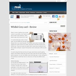 WhiBal Grey card ~ Review