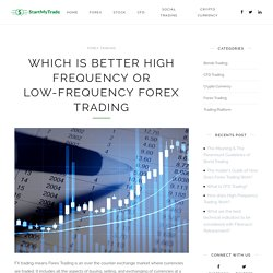 Which is Better High Frequency or Low-Frequency Forex Trading