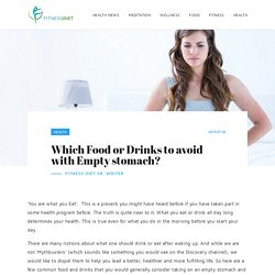 Which Food or Drinks to avoid with Empty stomach? - Health