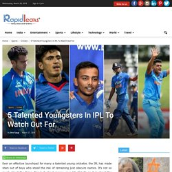 Which Are The 5 Interesting Youngsters In IPL To Watch Out For