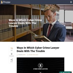 Ways In Which Cyber Crime Lawyer Deals With The Trouble - Advocate Bindu