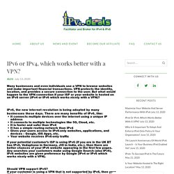 IPv4 or IPv6 which works nicely with a VPN