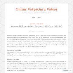 Know which one is best for you: SBI PO or IBPS PO – Online VidyaGuru Videos