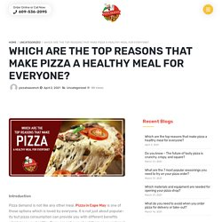 Which are the top reasons that make pizza a healthy meal for everyone?