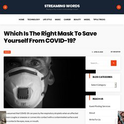 Which Is The Right Mask To Save Yourself From COVID-19? - Streaming Words