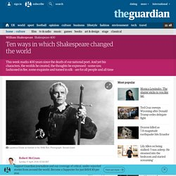Ten ways in which Shakespeare changed the world