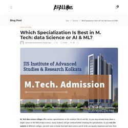 Which Specialization Is Best in M. Tech: data Science or AI & ML?