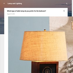 Which type of table lamp do you prefer for the bedroom?