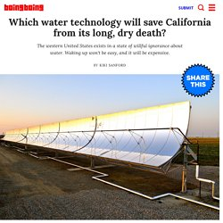 Which water technology will save California from its long, dry death?