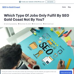 Which Type Of Jobs Only Fulfil By SEO Gold Coast Not By You? – SEO in Gold Coast