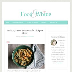 Food and Whine: Quinoa, Sweet Potato and Chickpea Stew